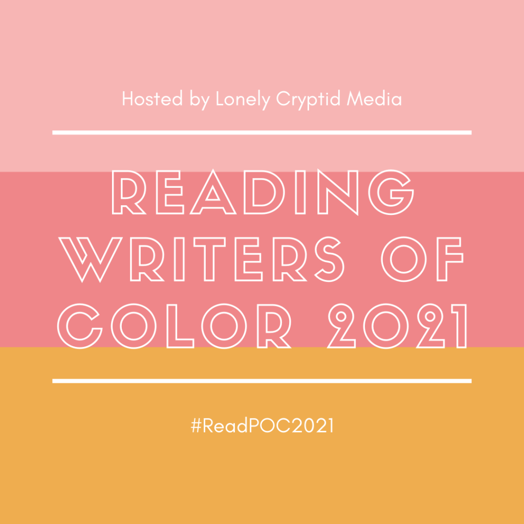 A graphic describing the challenge. Text reads: Hosted by Lonely Cryptid Media, Reading Writers of Color 2021, #ReadPOC2021.