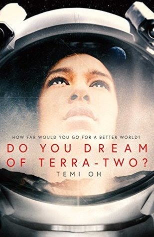 The cover of Do You Dream of Terra-Two by Temi Oh depicts a brown-skinned young woman in an astronauts helmet. She is looking upwards towards a starlit sky. Reflected at the based of her helmet is a mountain range.