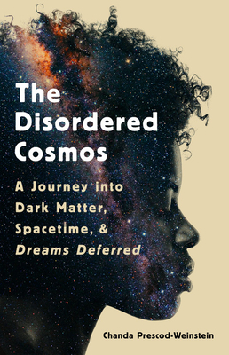 The cover of The Disordered Cosmos shows a black woman's face in profile. Her hair and skin transition into an image of a galaxy.