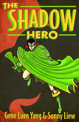 The cover of The Shadow Hero shows the titular hero. He is wearing a mask and has a flowing green cloak.