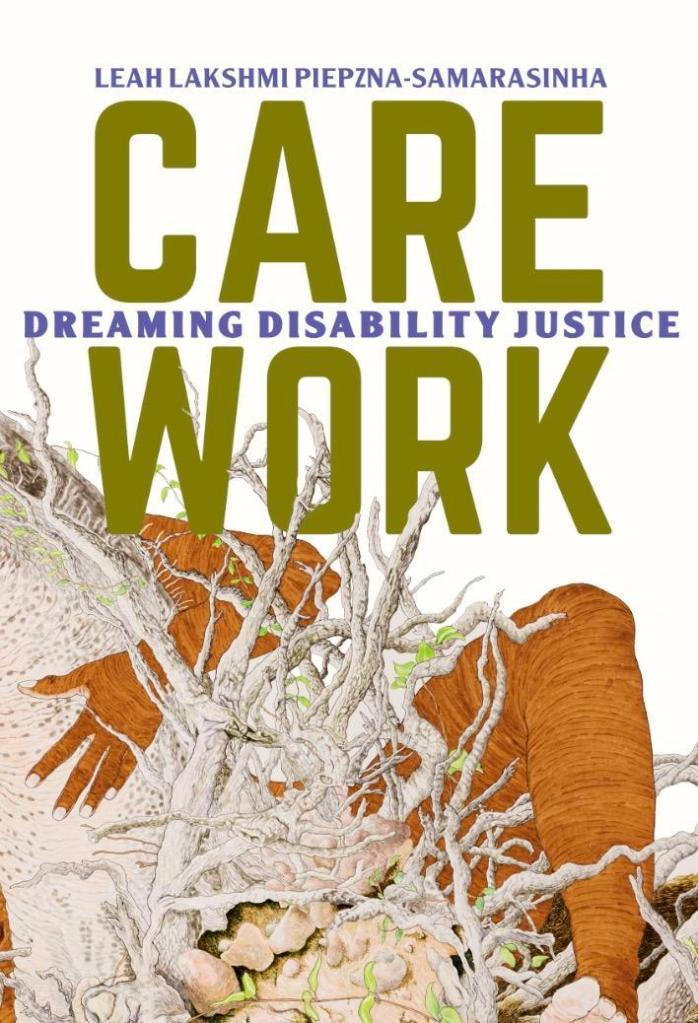 The cover of Care Work shows a brown leg and arm embracing the root system of a plant.