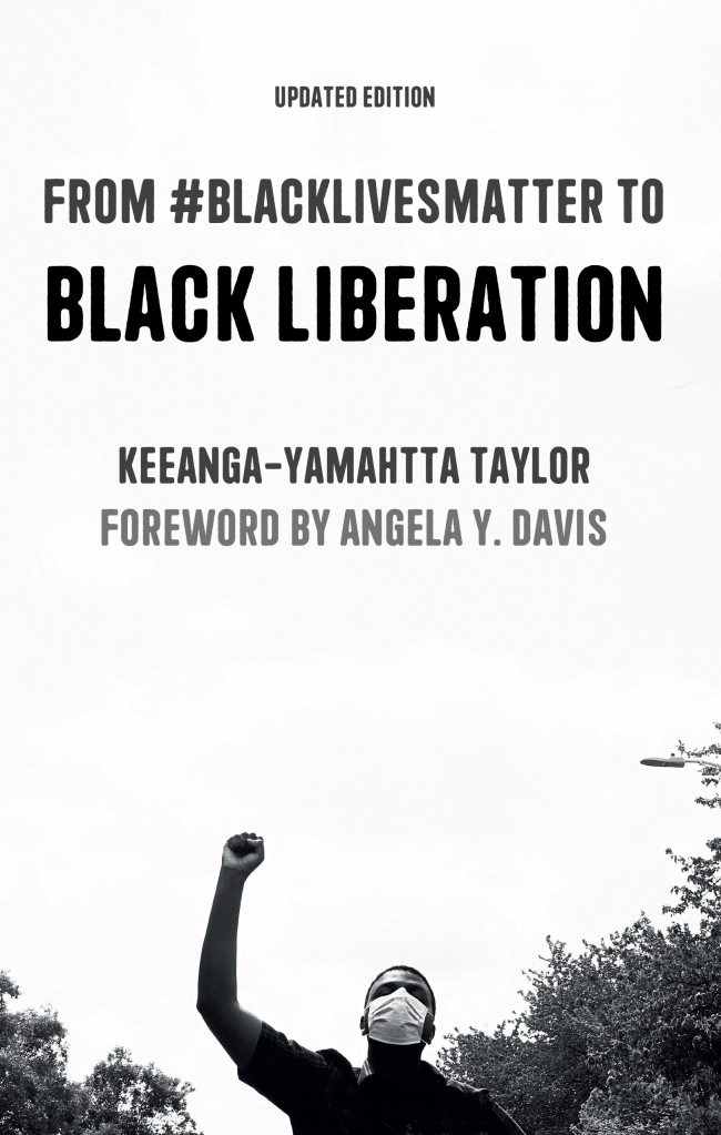 The Cover of From Black Lives Matter to Black Liberation shows a black and white photo of a black man wearing a face mask. He raises his fist to the sky.