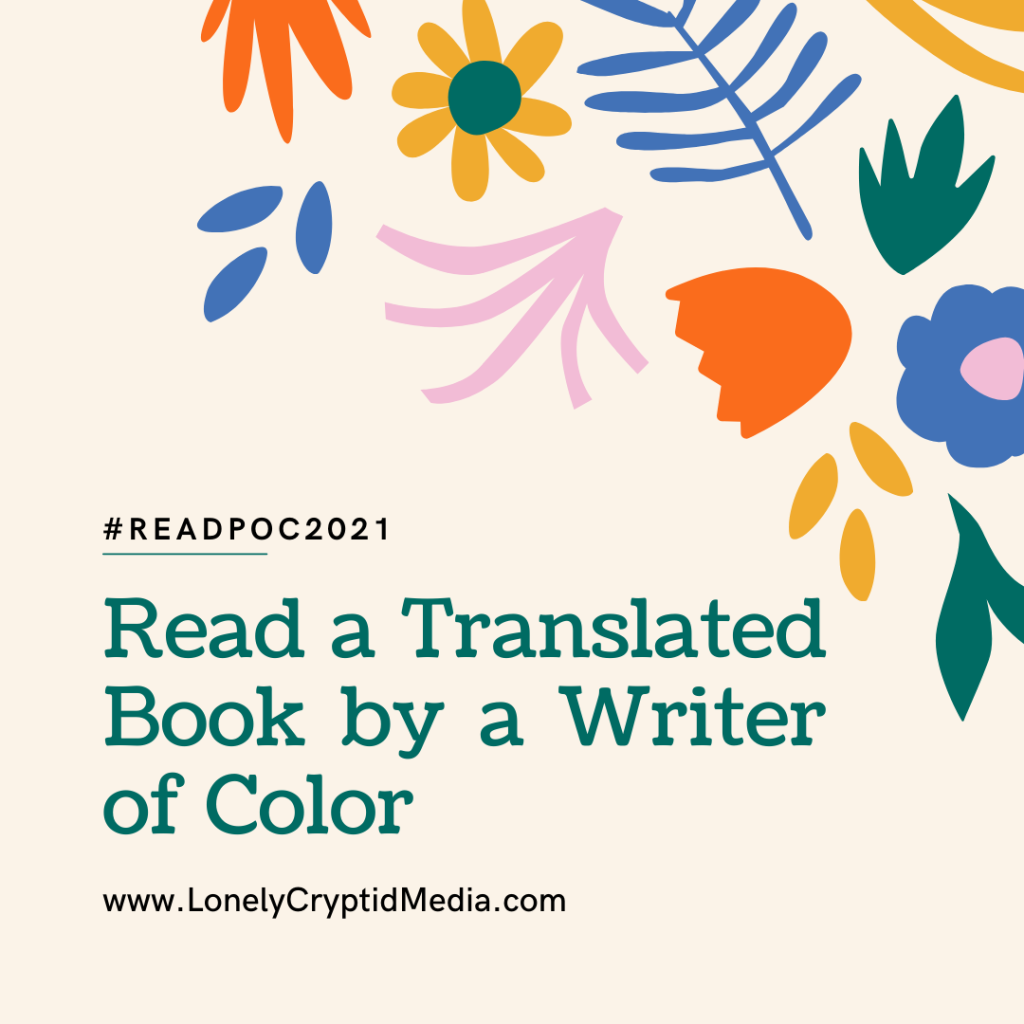 #ReadPOC2021. Read a Translated Book by a Writer of Color. WWW.LonelyCryptidMedia.com
